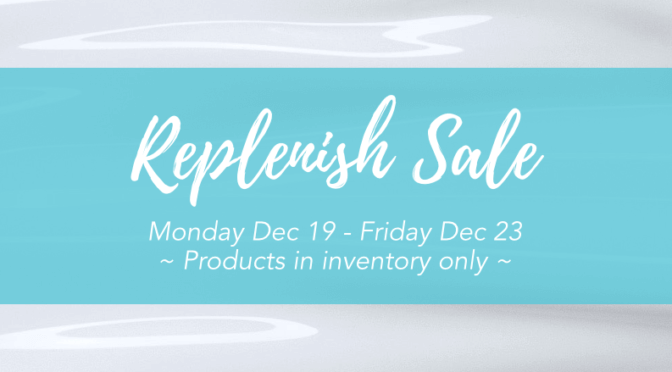Our 'Replenish Sale' is Here! Dec 19 – Dec 23