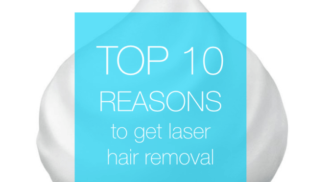 The 10 Best Things About Laser Hair Removal!
